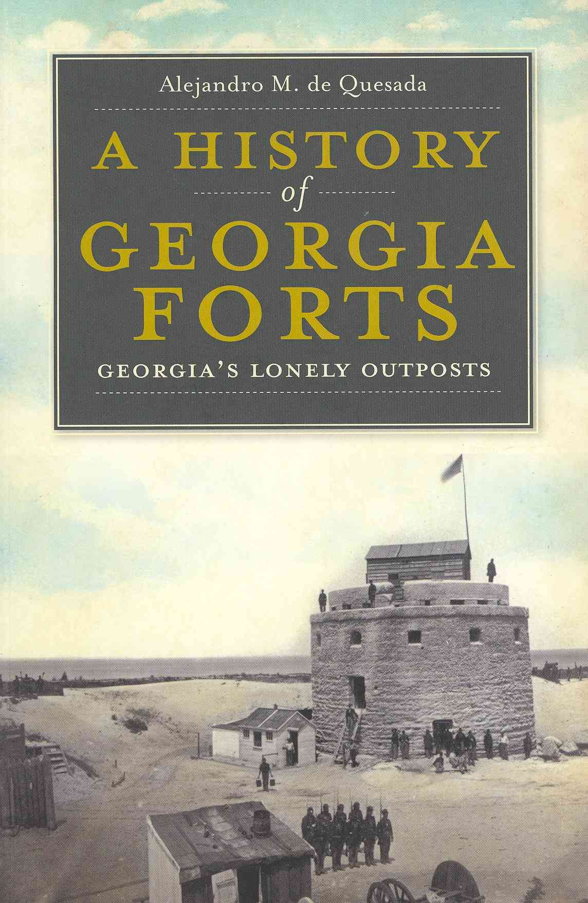 A History of Georgia Forts By De Quesada, Alejandro M.
